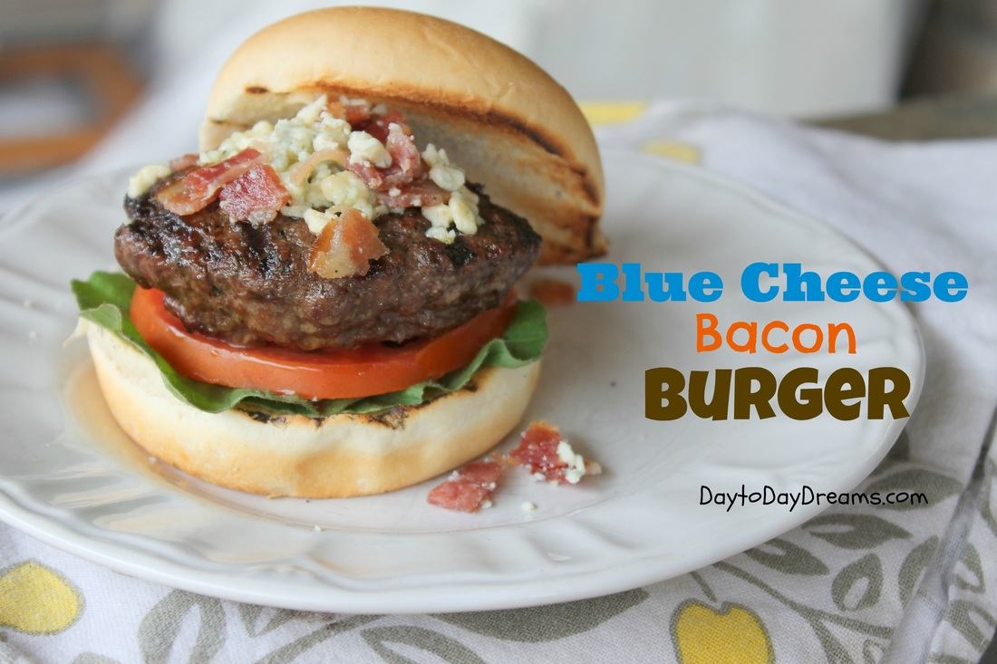 Blue Cheese Bacon Burger - Day to Day Dreams